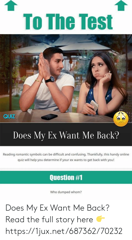 To the Test QUIZ Does My Ex Want Me Back? Reading Romantic