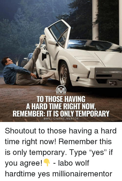 """Memes, Time, and Wolf: TO THOSE HAVING  A HARD TIME RIGHT NOW,  REMEMBER: IT IS ONLY TEMPORARY  @MILLIONAIRE MENTOR Shoutout to those having a hard time right now! Remember this is only temporary. Type """"yes"""" if you agree!👇 - labo wolf hardtime yes millionairementor"""