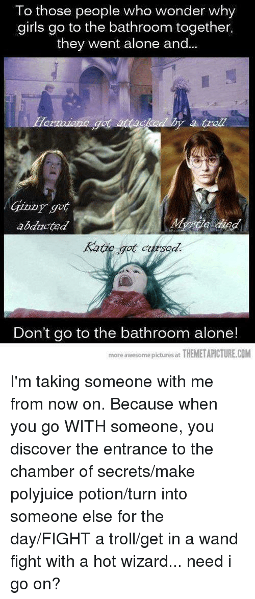 To Those People Who Wonder Why Girls Go To The Bathroom Together