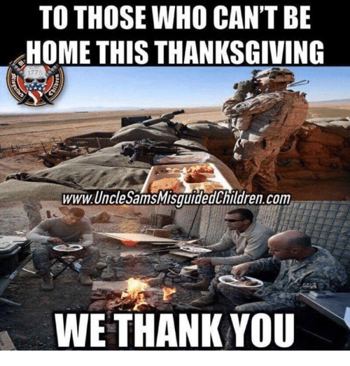Thanksgiving, Thank You, and Home: TO THOSE WHO CAN'TBE  HOME THIS THANKSGIVING  1775  www.UncleSamsMisquidedChildren.com  WE THANK YOU