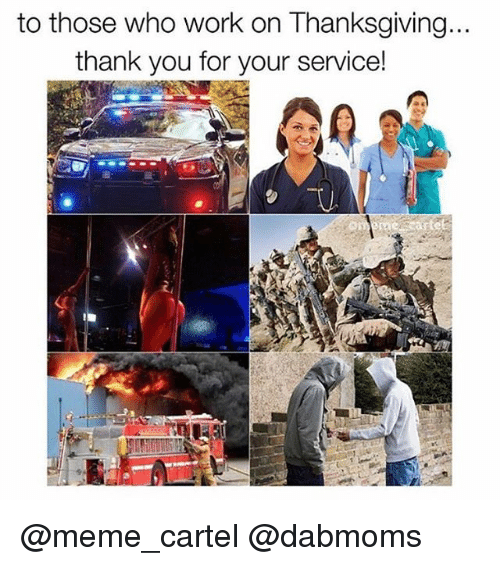 Meme, Thanksgiving, and Weed: to those who work on Thanksgiving  thank you for your service! @meme_cartel @dabmoms