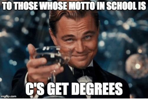 to those whose motto in school is cs get degrees school meme on me me