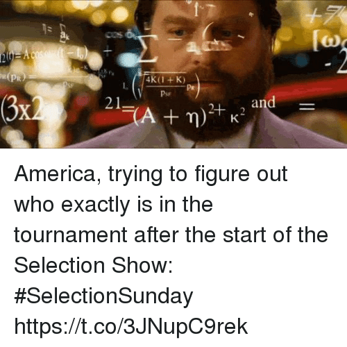 America, Sports, and Who: [to  Ts  L.  Pr  Psr America, trying to figure out who exactly is in the tournament after the start of the Selection Show: #SelectionSunday https://t.co/3JNupC9rek