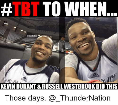 Kevin Durant, Memes, and Russell Westbrook: TO WHEN...  TBT  @NBAMEMES  KEVIN DURANT & RUSSELL WESTBROOK DID THIS Those days. @_ThunderNation
