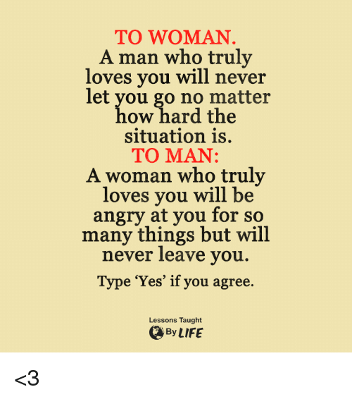 To WOMAN a Man Who Truly Loves You Will Never Let You Go No