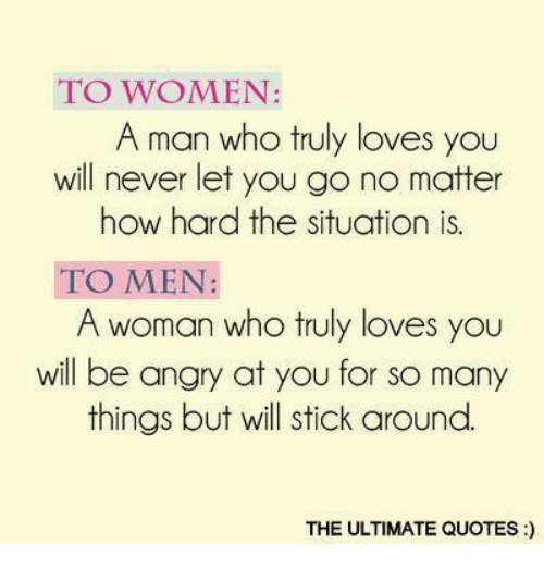 To Women A Man Who Truly Loves You Will Never Let You Go No Matter