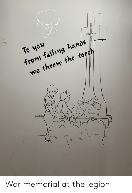 Legion, War, and Torch: To you  from failing hands  we throw the torch  AK War memorial at the legion