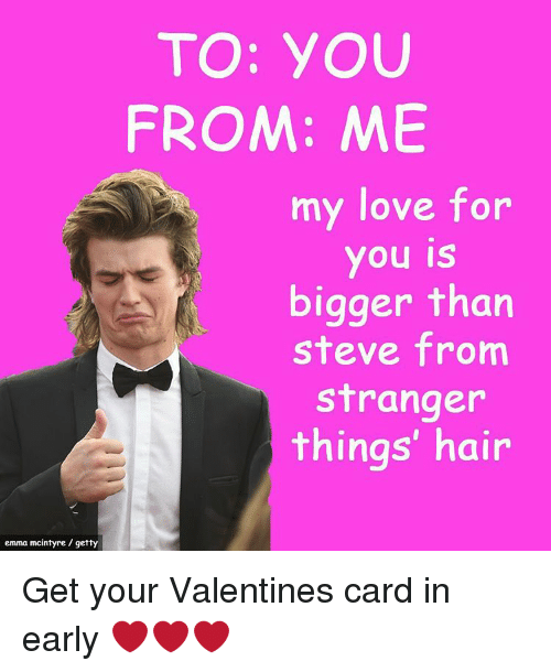 To You From Me My Love For You Is Bigger Than Steve From Stranger