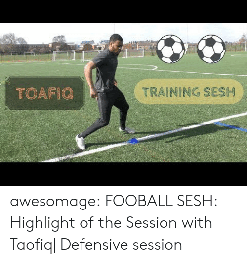 Tumblr, Blog, and Com: TOAFIC  TRAINING SESH awesomage:  FOOBALL SESH: Highlight of the Session with Taofiq| Defensive session