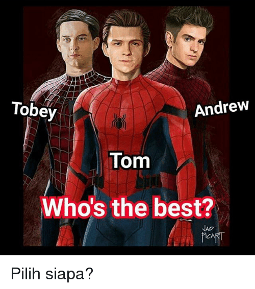 Memes, Best, and 🤖: Tobey  Andrew  Tom  Who's the best?  NAD Pilih siapa?