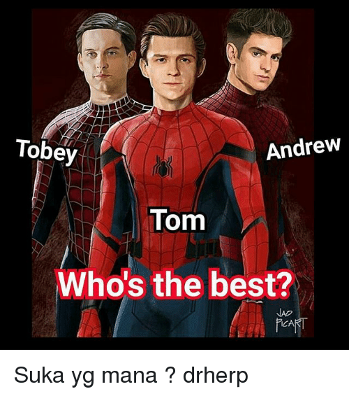 Memes, Best, and 🤖: Tobey  Andrew  Tom  Who's the best?  NAD Suka yg mana ? drherp