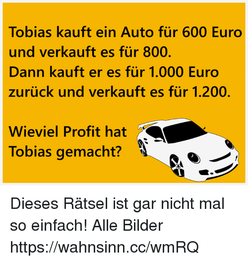 tobias kauft ein auto fur 600 euro und verkauft es fur 800 dann kauft er es fuir 1000 euro. Black Bedroom Furniture Sets. Home Design Ideas