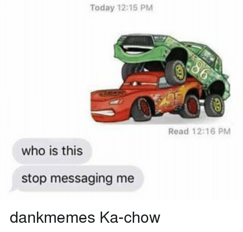 Memes, 🤖, and Reading: Today 12:15 PM  who is this  stop messaging me  Read 12:16 PM dankmemes Ka-chow