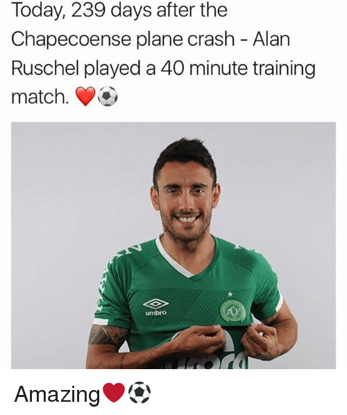 Memes, Match, and Plane Crash: Today, 239 days after the  Chapecoense plane crash - Alan  Ruschel played a 40 minute training  match. Amazing❤️⚽️