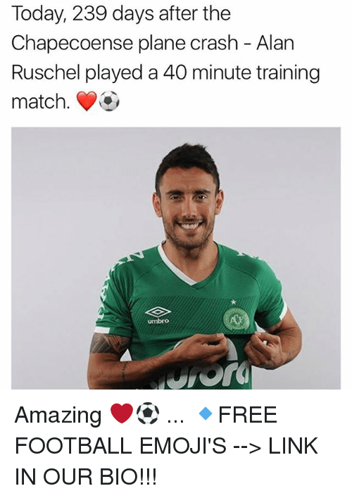 Football, Memes, and Emojis: Today, 239 days after the  Chapecoense plane crash - Alan  Ruschel played a 40 minute training  match.  umbro Amazing ❤️⚽️ ... 🔹FREE FOOTBALL EMOJI'S --> LINK IN OUR BIO!!!