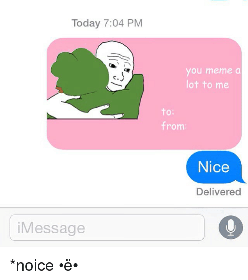today 7 04 pm message you meme a lot to me 863984 today 704 pm message you meme a lot to me from nice delivered