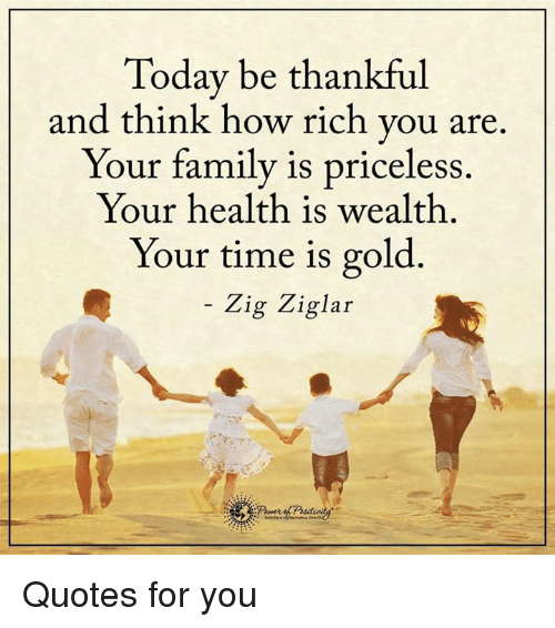 Today Be Thankful And Think How Rich You Are Your Family Is
