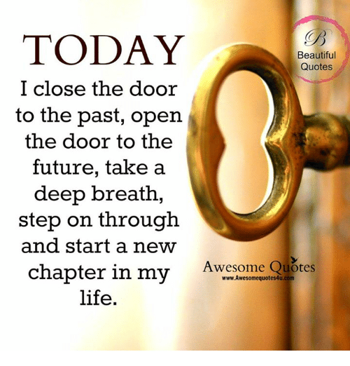 Today Beautiful Quotes Close The Door To The Past Open The Door To