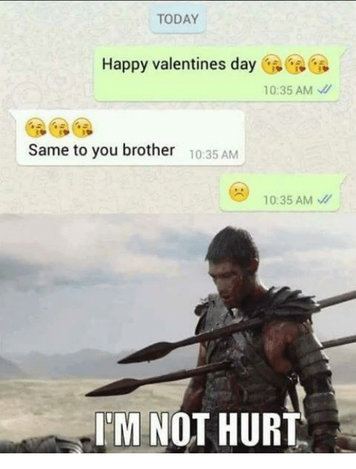 Brother, Brothers, And Hurts: TODAY Happy Valentines Day 10:35 AM Same To  You Brother 10:35 AM 10:35 AM IM NOT HURT