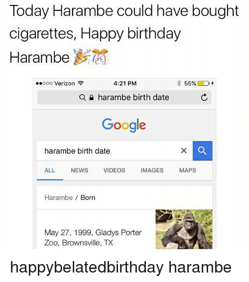 Today Harambe Could Have Bought Cigarettes Happy Birthday Harambe