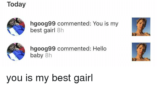 Today Hgoog99 Commented You Is My Best Gairl 8h Hgoog99