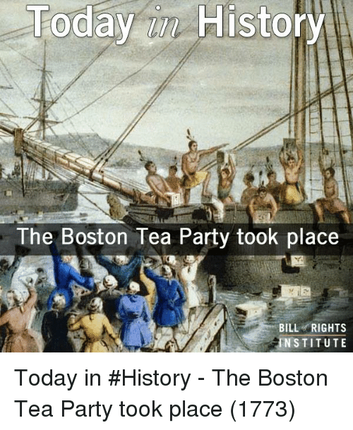 Today History the Boston Tea Party Took Place BILL of ...