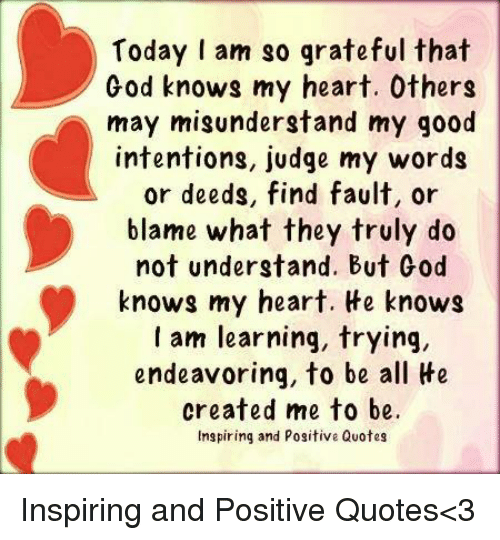 Today I Am So Grateful That God Knows My Heart Others May