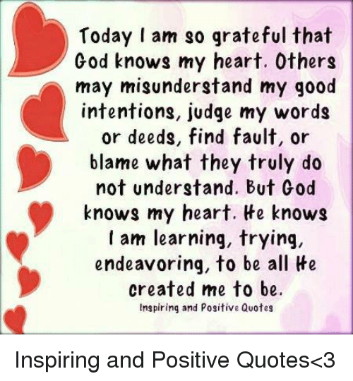 today i am so grateful that god knows my heart others