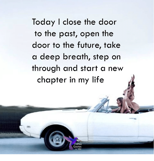 Today I Close the Door to the Past Open the Door to the Future ... #coffeeBreath