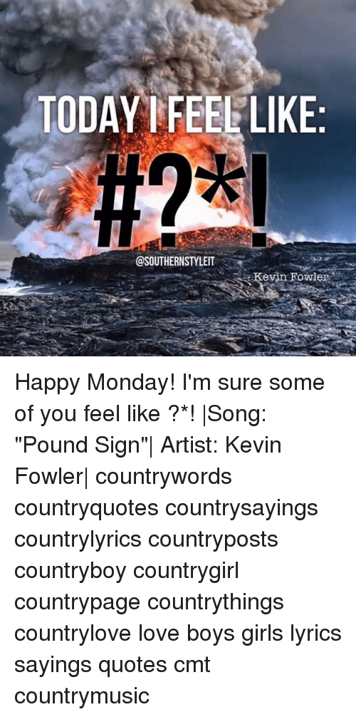 Today I Feel Like Kevin Fowler Happy Monday Im Sure Some Of You