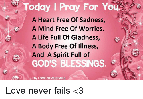 Today I Pray for Yo a Heart Free of Sadness a Mind Free of