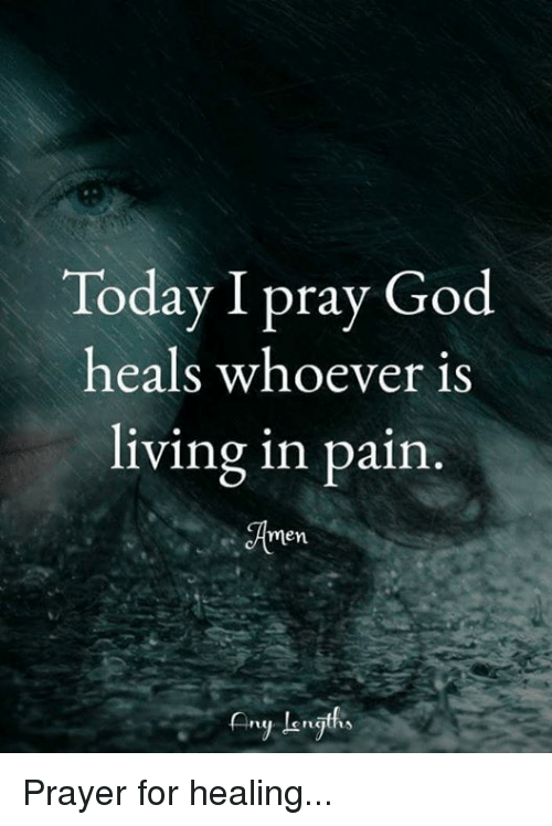 Today I Pray God Heals Whoever Is Living in Pain Amen Prayer for