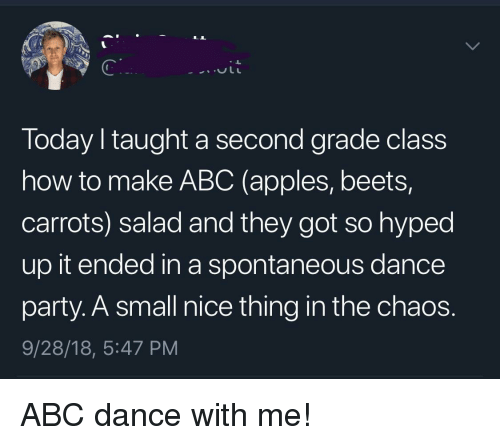 Abc, Party, and How To: Today I taught a second grade class  how to make ABC (apples, beets,  carrots) salad and they got so hyped  up it ended in a spontaneous dance  party. A small nice thing in the chaos.  9/28/18, 5:47 PM ABC dance with me!