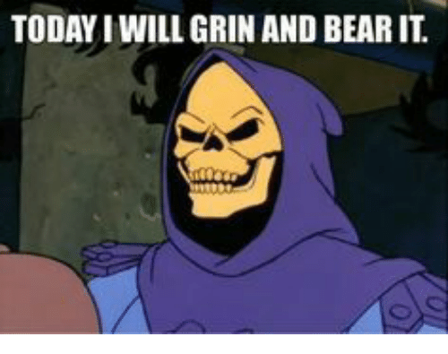 today i will grin and bear it 23532227 today i will grin and bear it meme on me me