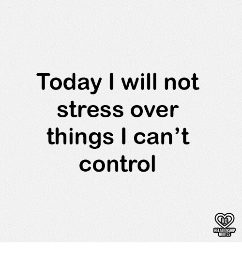 Today I Will Not Stress Over Things I Cant Control Relationship