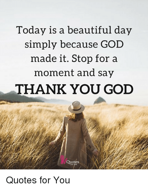 Today Is A Beautiful Day Simply Because God Made It Stop For A