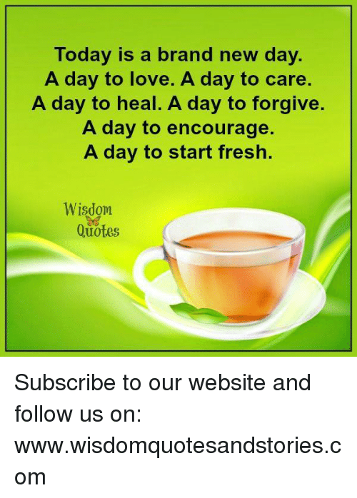 Today Is A Brand New Day A Day To Love A Day To Care A Day To Heal A
