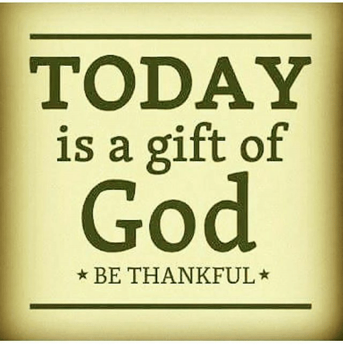 Today Is A Gift Of God Be Thankful Meme On Meme