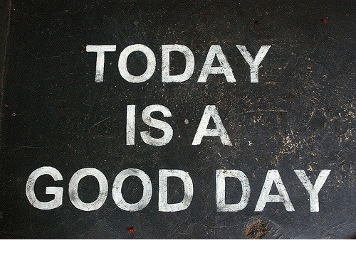 Good, Today, and Day: TODAY  IS A  GOOD DAY