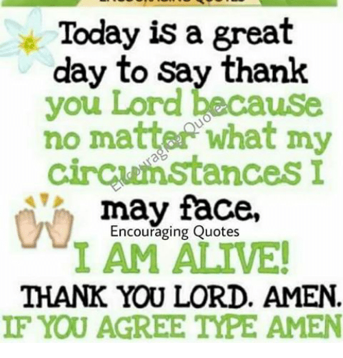 Today Is A Great Day To Say Thank You Lord Because No Mattef What