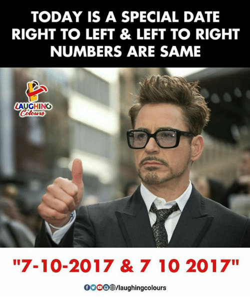 """Date, Today, and Indianpeoplefacebook: TODAY IS A SPECIAL DATE  RIGHT TO LEFT & LEFT TO RIGHT  NUMBERS ARE SAME  LAUGHING  """"7-10-2017 & 7 10 2017""""  0OOO/laughingcolours"""