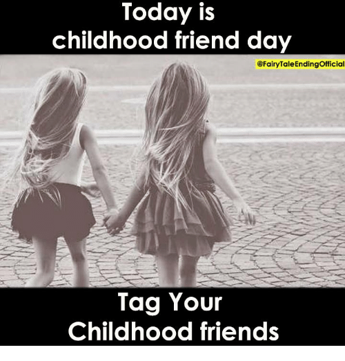 today is childhood friend day tag your childhood friends friends