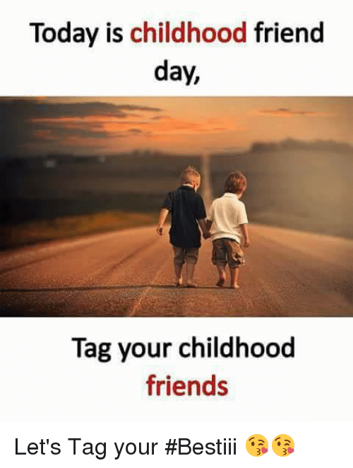 today is childhood friend day tag your childhood friends let s tag