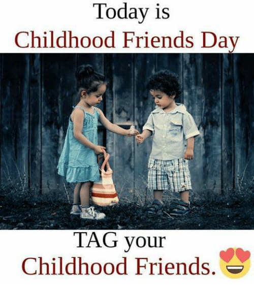 Friends, Memes, and Tagged: Today is  Childhood Friends Day  TAG your  Childhood Friends.