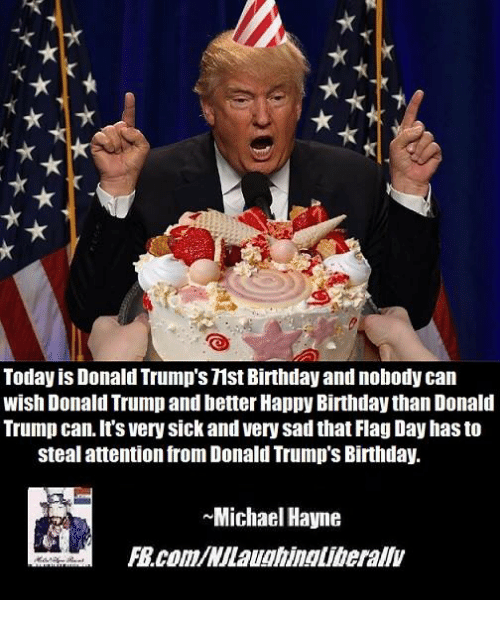 Today Is Donald Trump's Mst Birthday And Nobody Can Wish Donald Trump And Better Happy