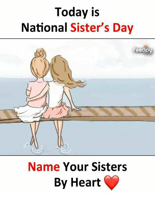 today is national sister s day feedipy name your sisters by heart