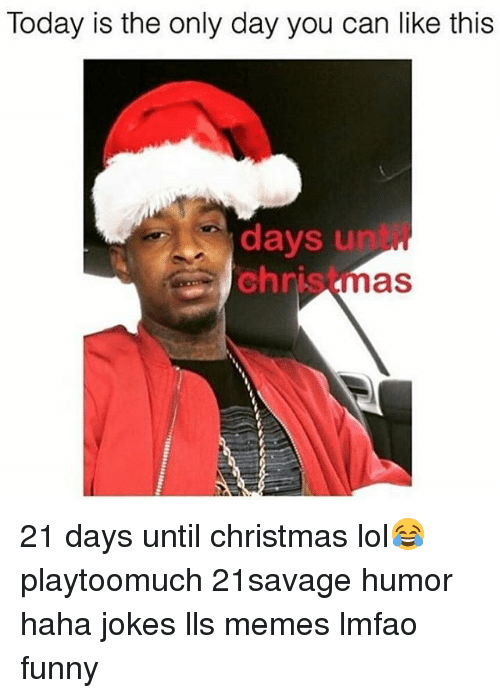 21 Savage Christmas.Today Is The Only Day You Can Like This Days U Chris Anas 21 Days