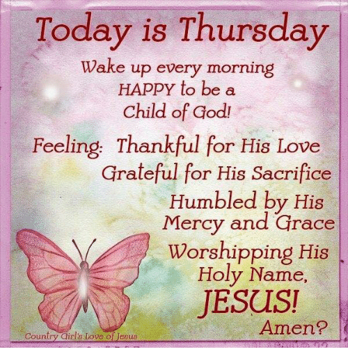 Today is thursday wake up every morning happy to be a child of godi jesus love and memes today is thursday wake up every morning happy to m4hsunfo