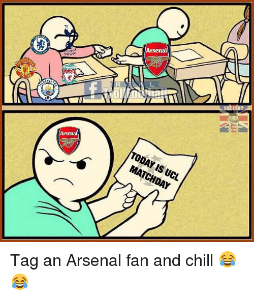 Arsenal, Chill, and Memes: TODAY IS UCL  MATCHDAY  rsena Tag an Arsenal fan and chill 😂😂