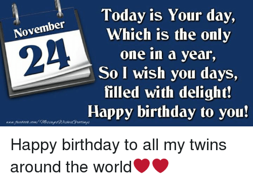 Today Is Your Day Which Is The Only One In A Year So I Wish You Days